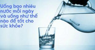 Uong nuoc nhu the nao de tot cho suc khoe 310x165 - Nên Uống Nước Như Thế Nào Để Có Một Cơ Thể Khỏe Mạnh?