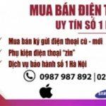 Top 6 địa chỉ mua bán điện thoại cũ/mới/likenew uy tín nhất ở Hà Nội