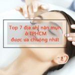 Top 9 địa chỉ điều trị mụn, nặn mụn uy tín ở TPHCM được chị em ưa chuộng nhất