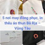 Địa chỉ may, in thêu đồng phục áo thun ở Bà Rịa – Vũng Tàu