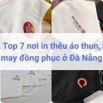Top 5 Công Ty May Đồng Phục, In Thêu Áo Thun Ở Đà Nẵng