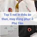 Địa chỉ may, in thêu đồng phục áo thun ở Phú Yên